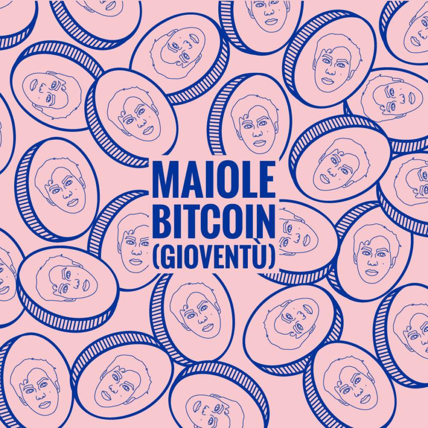 Maiole – Bitcoin (Gioventù)